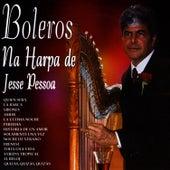 Boleros Na Harpa De Jesse Pessoa by Jesse Pessoa