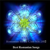 Romanian House Club Mix 2012 Best Romanian Songs by Various Artists
