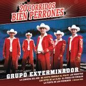 20 Corridos Bien Perrones by Grupo Exterminador