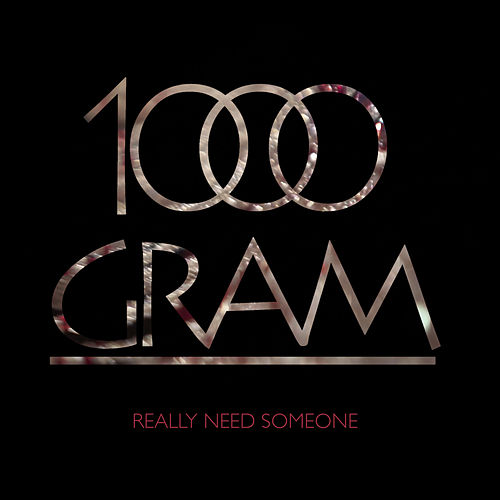 Really Need someone by 1000 Gram