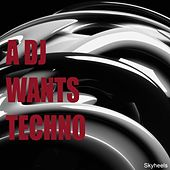 A DJ Wants Techno by Various Artists
