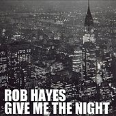 Give Me the Night by Rob Hayes