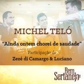 Ainda Ontem Chorei de Saudade - Single by Michel Teló