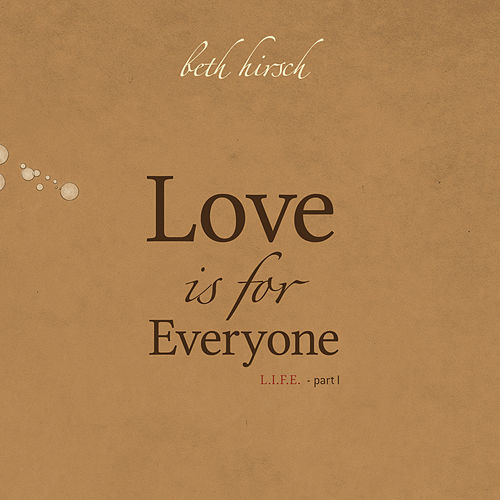 Love Is For Everyone - L.I.F.E. Part 1 by Beth Hirsch