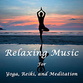 Relaxing and Healing Music for Yoga, Meditation, And Reiki by Various Artists