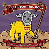 Once Upon This Rock: Christian Rock Goes Lullaby by Jammy Jams