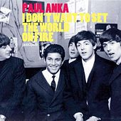 I Don't Want to Set the World On Fire by Paul Anka