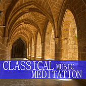 Classical Music Meditation: Relaxing Classical Piano Music For Calm And Concentration by Various Artists