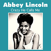 Crazy He Calls Me by Abbey Lincoln