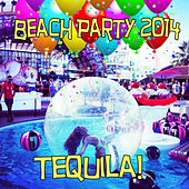Beach Party 2014 Tequila! by Various Artists