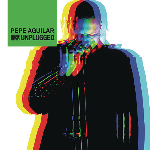Pepe Aguilar MTV Unplugged ((MTV Unplugged) [En Vivo]) by Pepe Aguilar