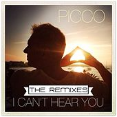 I Can't Hear You (The Remixes) by Picco