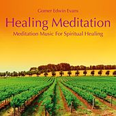 Healing Meditation: Music for Spiritual Healing by Gomer Edwin Evans
