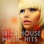 Best of Ibiza House Music Hits by Various Artists