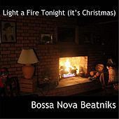 Light a Fire Tonight (It's Christmas) by Bossa Nova Beatniks