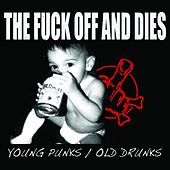 Young Punks / Old Drunks by The f*ck Off And Dies