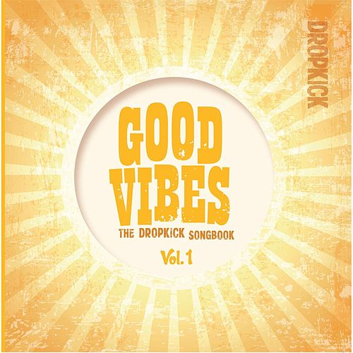 Good Vibes: The Dropkick Songbook, Vol. 1 by Dropkick Murphys
