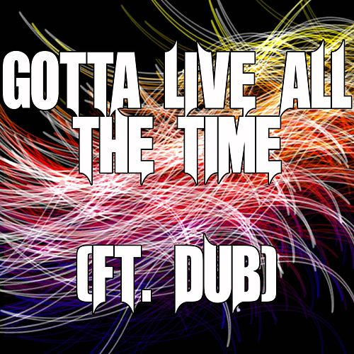 Gotta Live All The Time (ft. Dub) by TLC
