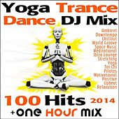 Yoga Trance Dance DJ Mix 100 Hits 2014 + One Hour Mix by Various Artists