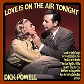 Love Is On the Air Tonight by Dick Powell