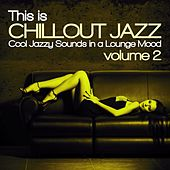 This Is Chillout Jazz, Vol. 2 (Cool Jazzy Sounds in a Lounge Mood) by Various Artists