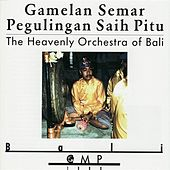 Gamelan Semar Pegulingan Saih Pitu: The Heavenly Orchestra of Bali by Gamelan Semar Pegulingan