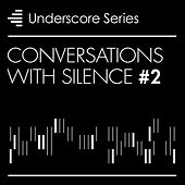 Conversations With Silence, Vol. 2 - Underscore Series by Various Artists