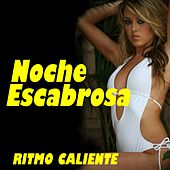 Noche Escabrosa (Ritmo Caliente) by Various Artists