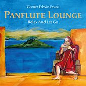 Pan Flute Lounge: Relax and Let Go by Gomer Edwin Evans
