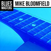 Blues Masters: Mike Bloomfield by Mike Bloomfield