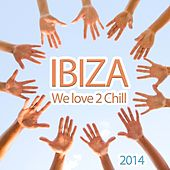 Ibiza We Love 2 Chill (Relaxing and Dreamy Lounge Beats for Easy Listening) by Various Artists