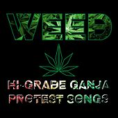 Weed - Hi Grade Ganja Protest Songs (Weed, Herb, High Grade, Collie Chronic, or Even Grass, Reggae Pays Homage to the Power of Marijuana) by Various Artists