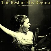 The Best of Elis Regina (All Tracks Remastered) by Elis Regina