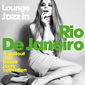 Lounge Jazz in Rio De Janeiro (A Chillout and Bossa Jazzy Collection) by Various Artists