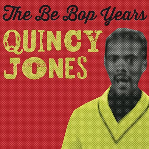 The Bebop Years by Quincy Jones