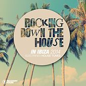 Rocking Down the House in Ibiza 2014 by Various Artists