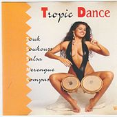 Tropic Dance (Zouk, Soukouss, Salsa, Merengué, Compa) by Various Artists