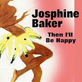 Then I'll Be Happy by Joséphine Baker