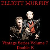Vintage Series, Vol. 7 (Double E) by Elliott Murphy