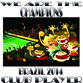 We Are the Champions Club Player (Big Footbal Soccer Party Dance Anthems) by Various Artists