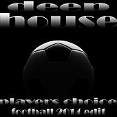 Deep House Players Choice, Football 2014 Edit (Essential Wm World Soccer Anthems) by Various Artists