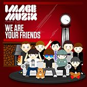 We Are Your Friends by Various Artists