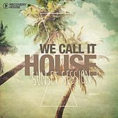 We Call It House, Vol. 16 - Sunset Session by Various Artists