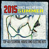 2015 Dance Maxima Miami Summer (Top 40 Essential House and Electro Hits) by Various Artists
