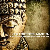 Chillout Deep Mantra (65 Deep Lounge and Chill House Soul Selection) by Various Artists