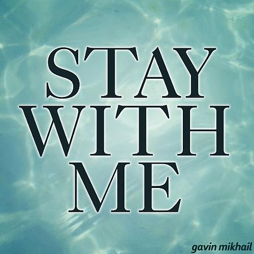 Stay With Me by Gavin Mikhail