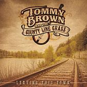 Leaving This Town by Tommy Brown and the County Line Grass
