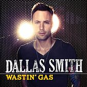 Wastin' gas by Dallas Smith