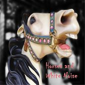Horses and White Noise by Fred Miller