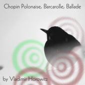 Chopin: Polonaise, Barcarolle, Ballade by Vladimir Horowitz